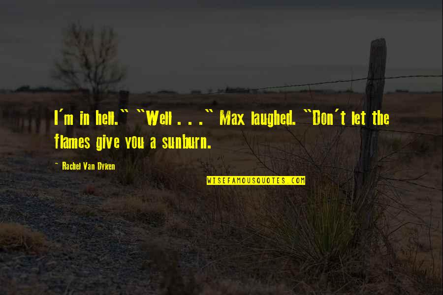 "Funny Being Childless Quotes By Rachel Van Dyken: I'm in hell."" ""Well . . ."" Max"