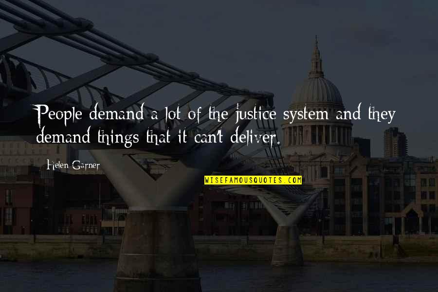 Funny Being Unmotivated Quotes By Helen Garner: People demand a lot of the justice system