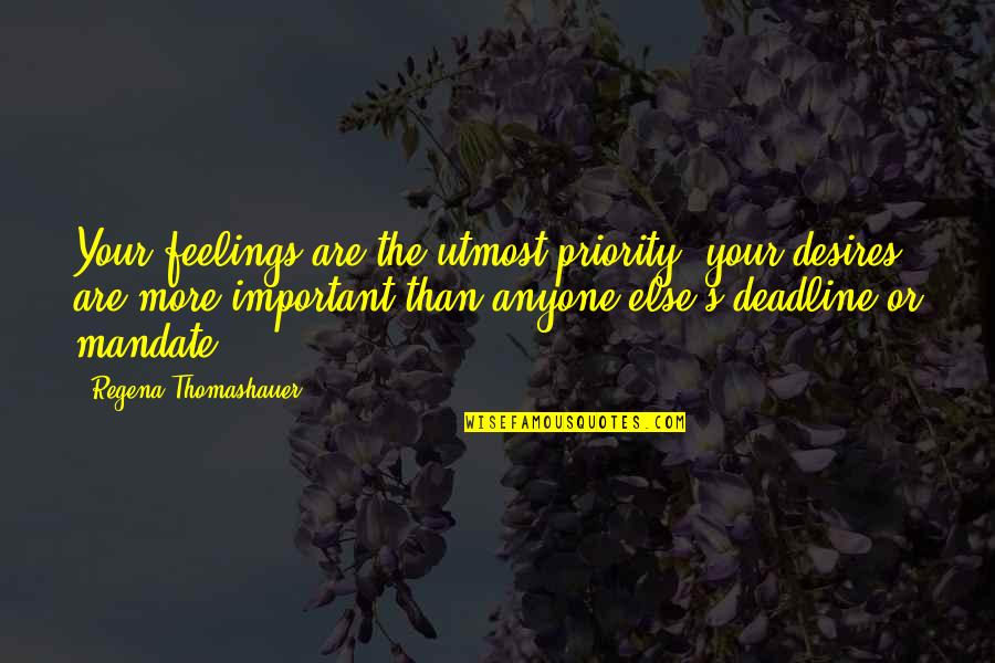 Funny Being Unmotivated Quotes By Regena Thomashauer: Your feelings are the utmost priority, your desires