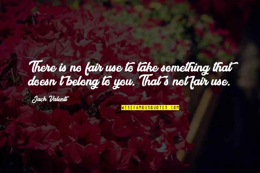 Funny Belated Birthday Wishes Quotes By Jack Valenti: There is no fair use to take something