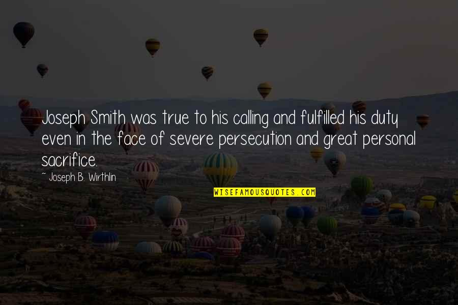 Funny Belated Birthday Wishes Quotes By Joseph B. Wirthlin: Joseph Smith was true to his calling and