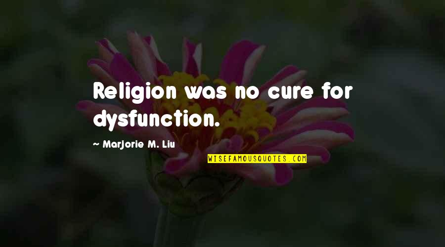 Funny Belated Birthday Wishes Quotes By Marjorie M. Liu: Religion was no cure for dysfunction.
