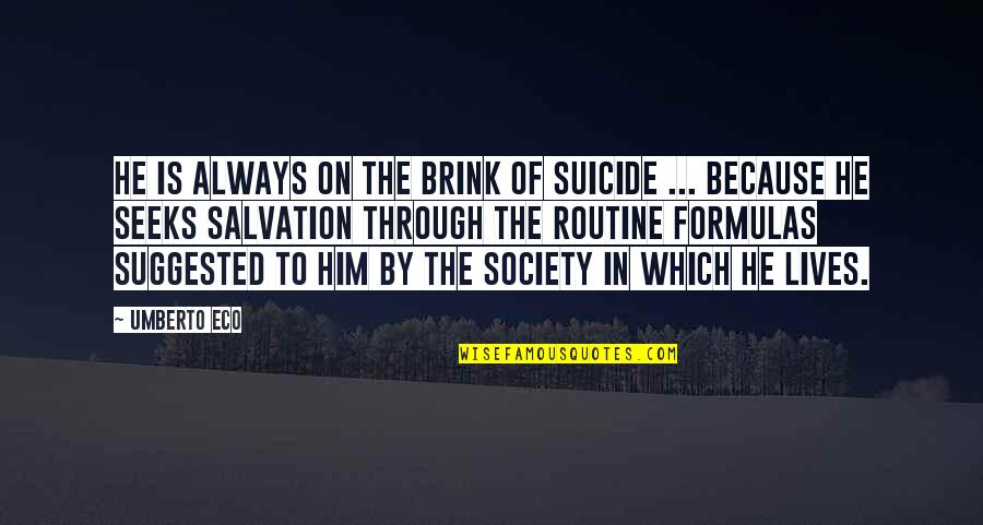 Funny Belated Birthday Wishes Quotes By Umberto Eco: He is always on the brink of suicide