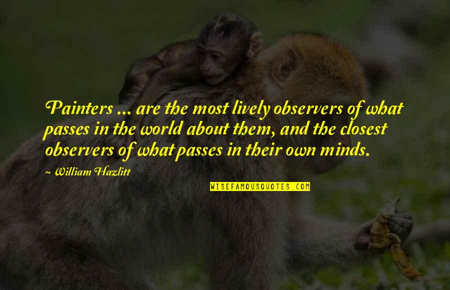 Funny Belated Birthday Wishes Quotes By William Hazlitt: Painters ... are the most lively observers of