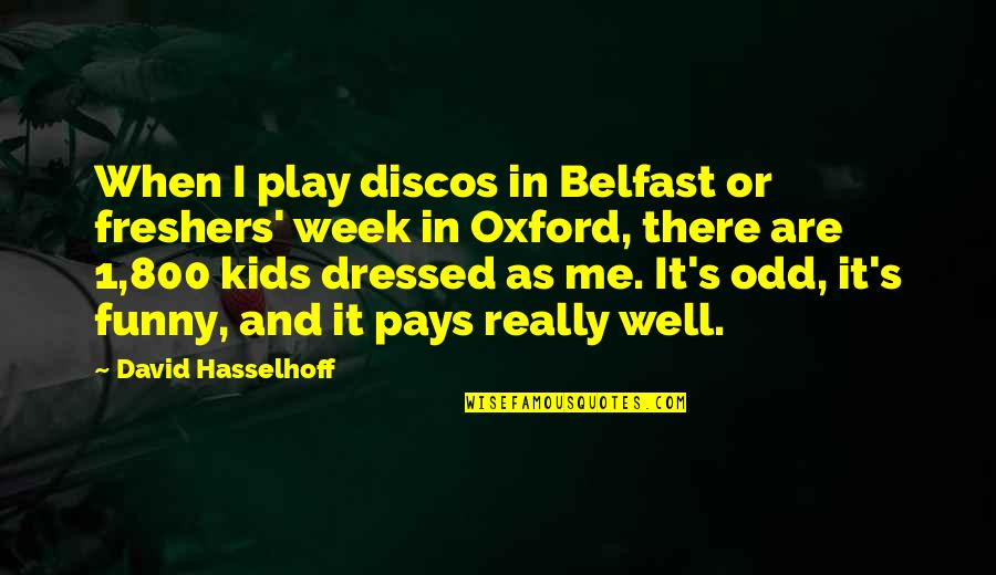 Funny Belfast Quotes By David Hasselhoff: When I play discos in Belfast or freshers'