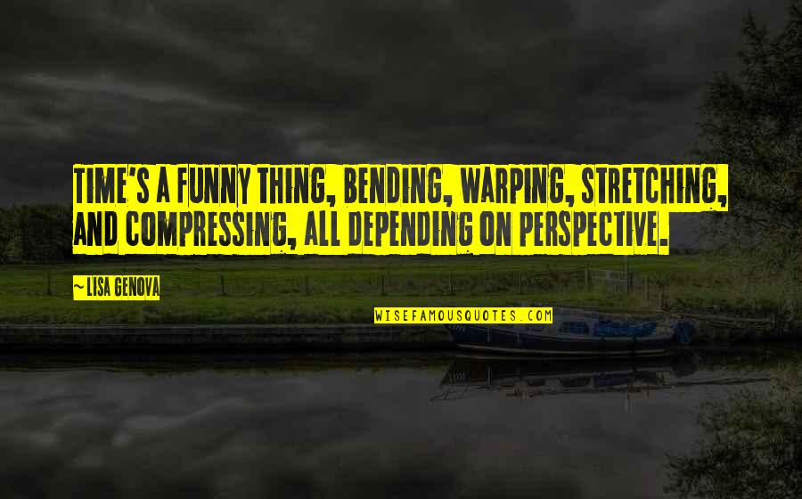 Funny Bending Over Quotes By Lisa Genova: Time's a funny thing, bending, warping, stretching, and