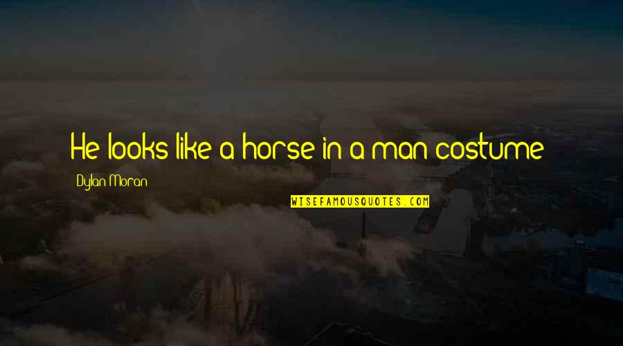 Funny Black Man Quotes By Dylan Moran: He looks like a horse in a man