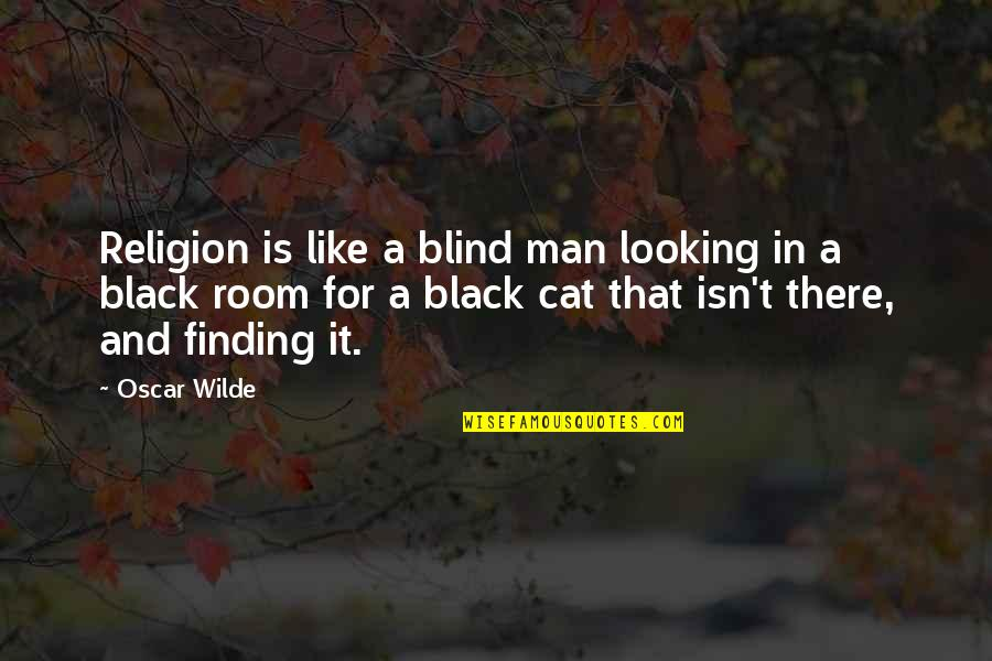 Funny Black Man Quotes By Oscar Wilde: Religion is like a blind man looking in