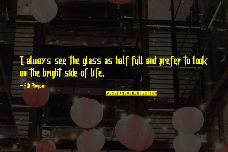 Funny Booty Quotes By Alli Simpson: I always see the glass as half full