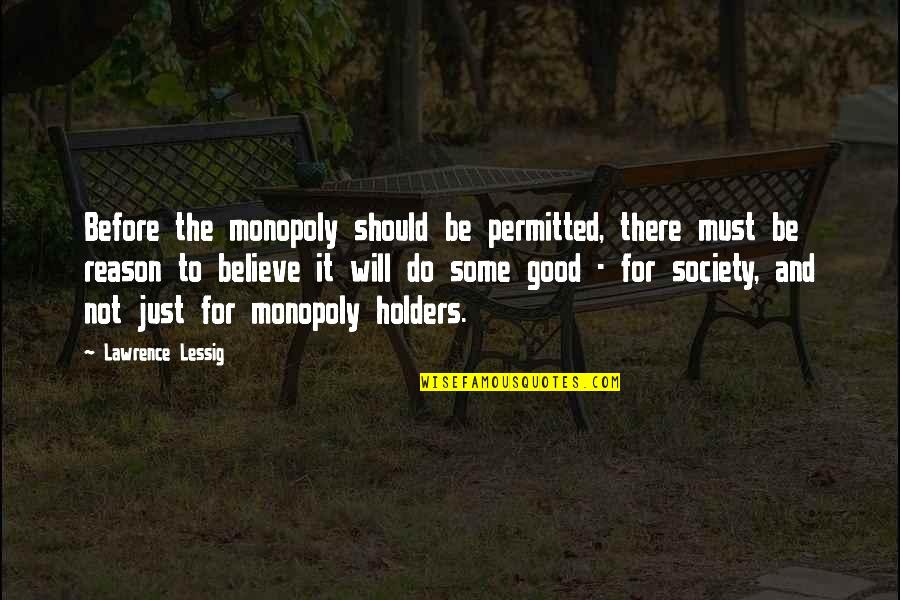 Funny Booty Quotes By Lawrence Lessig: Before the monopoly should be permitted, there must