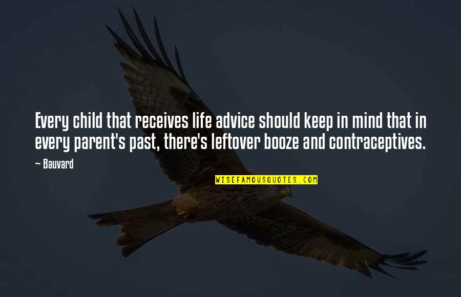Funny Booze Quotes By Bauvard: Every child that receives life advice should keep