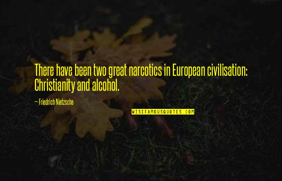 Funny Booze Quotes By Friedrich Nietzsche: There have been two great narcotics in European