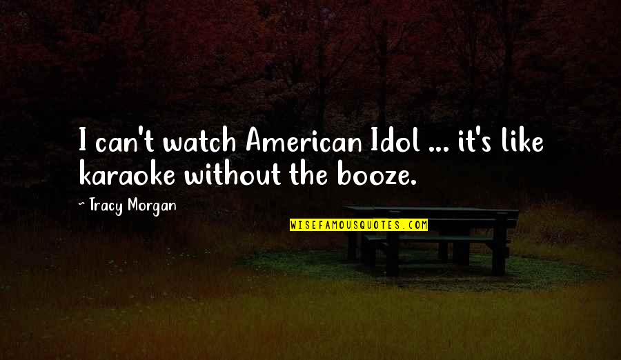 Funny Booze Quotes By Tracy Morgan: I can't watch American Idol ... it's like