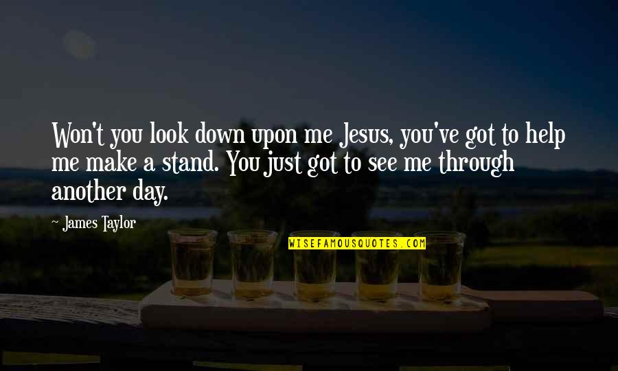 Funny Boris Quotes By James Taylor: Won't you look down upon me Jesus, you've