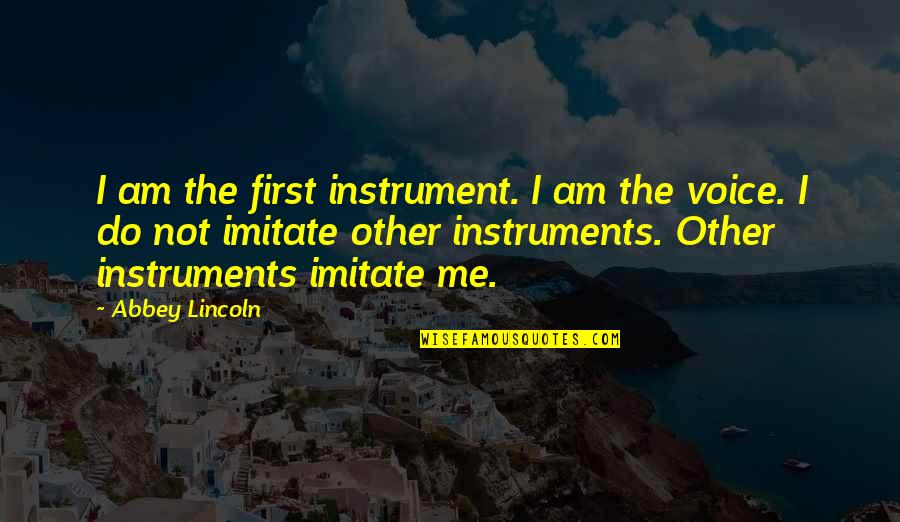 Funny Bothered Quotes By Abbey Lincoln: I am the first instrument. I am the