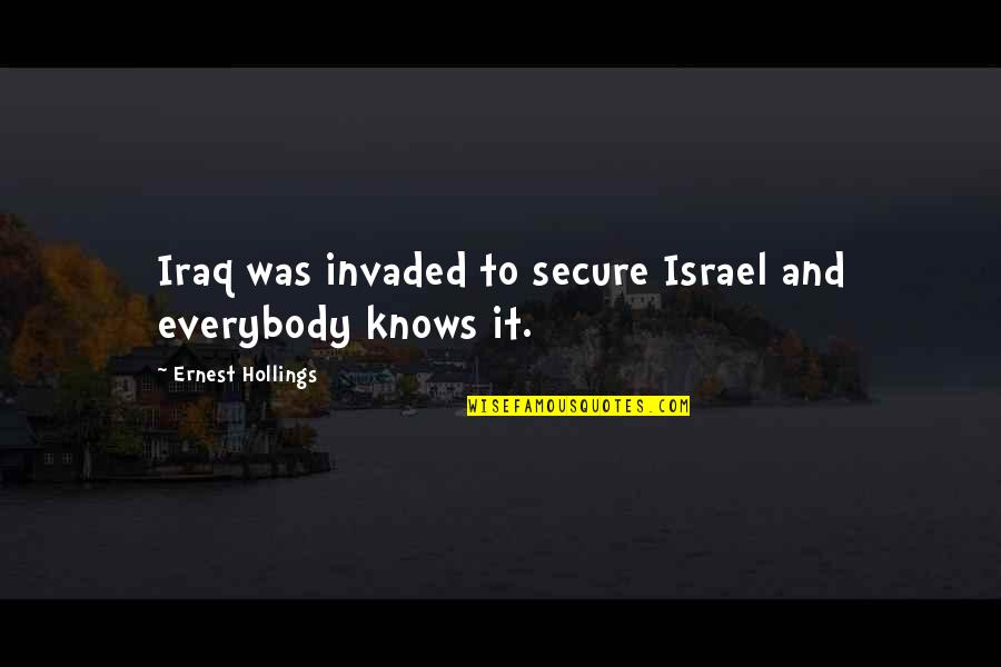 Funny Bothered Quotes By Ernest Hollings: Iraq was invaded to secure Israel and everybody