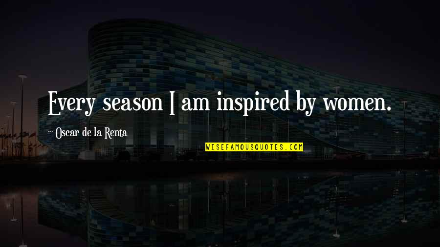 Funny Bothered Quotes By Oscar De La Renta: Every season I am inspired by women.