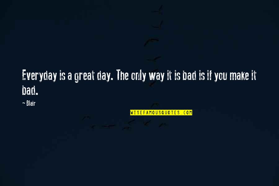 Funny Boy Sayings And Quotes By Blair: Everyday is a great day. The only way