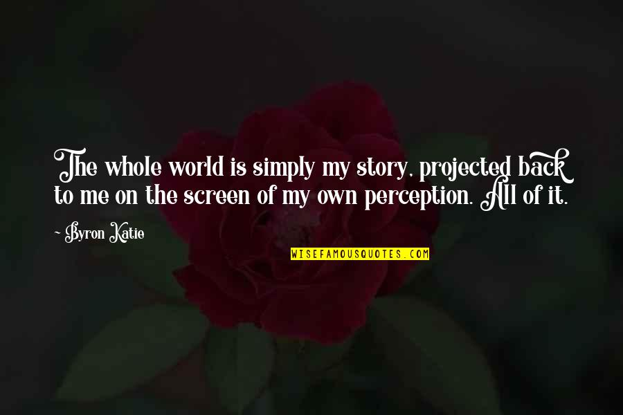 Funny Boy Sayings And Quotes By Byron Katie: The whole world is simply my story, projected