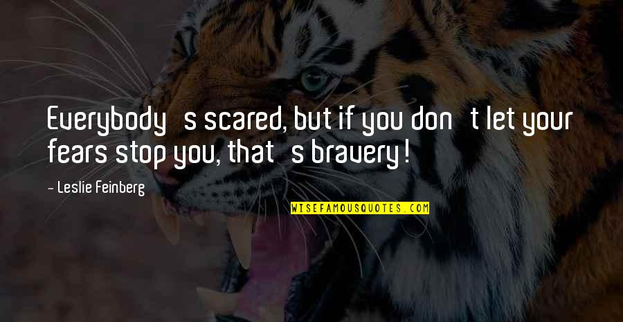 Funny Boy Sayings And Quotes By Leslie Feinberg: Everybody's scared, but if you don't let your
