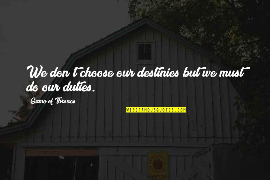 Funny Brighten Your Day Quotes By Game Of Thrones: We don't choose our destinies but we must