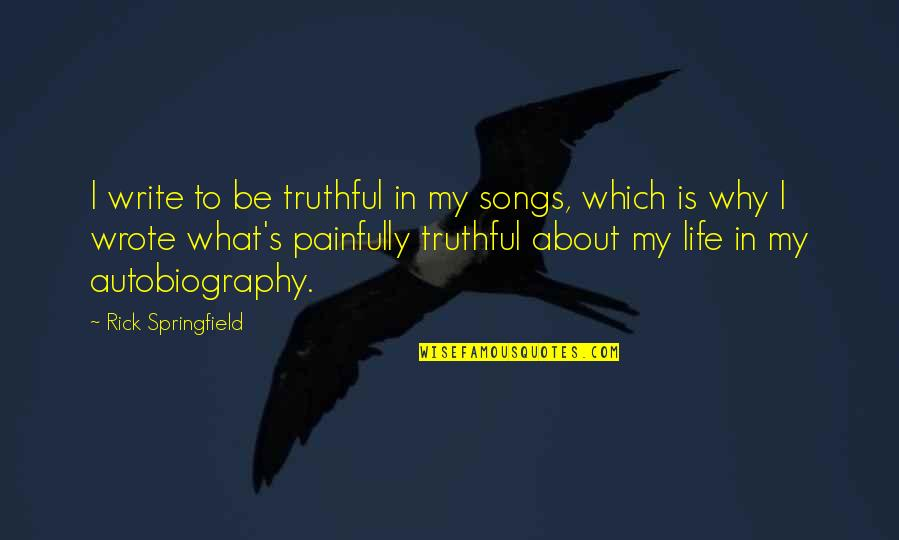 Funny Brighten Your Day Quotes By Rick Springfield: I write to be truthful in my songs,