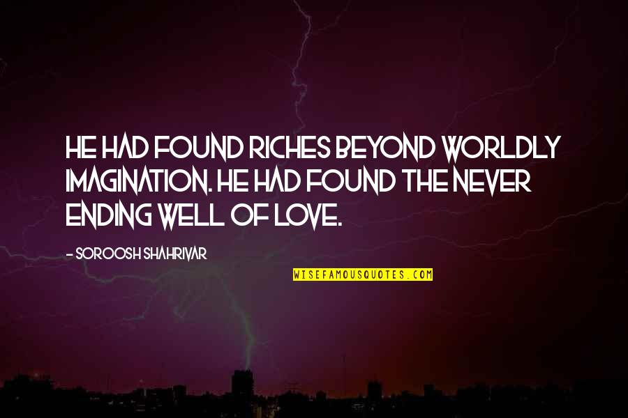 Funny Brighten Your Day Quotes By Soroosh Shahrivar: He had found riches beyond worldly imagination. He