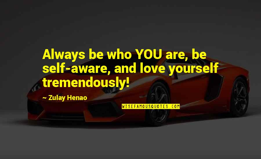Funny Brighten Your Day Quotes By Zulay Henao: Always be who YOU are, be self-aware, and
