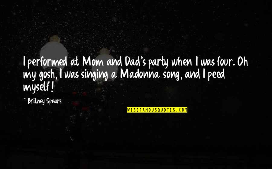 Funny Britney Spears Quotes By Britney Spears: I performed at Mom and Dad's party when