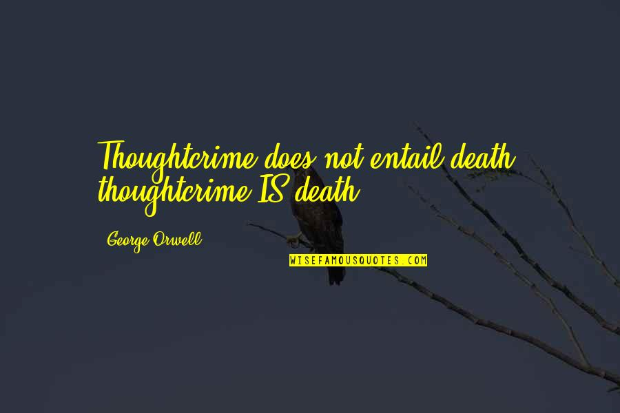 Funny Brock Lesnar Quotes By George Orwell: Thoughtcrime does not entail death: thoughtcrime IS death.