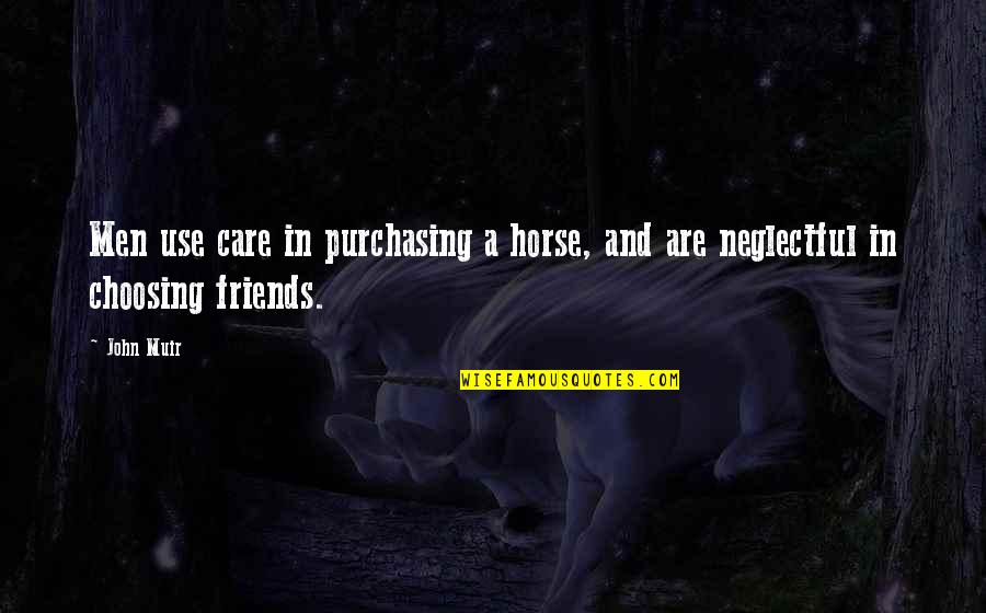 Funny Brock Lesnar Quotes By John Muir: Men use care in purchasing a horse, and