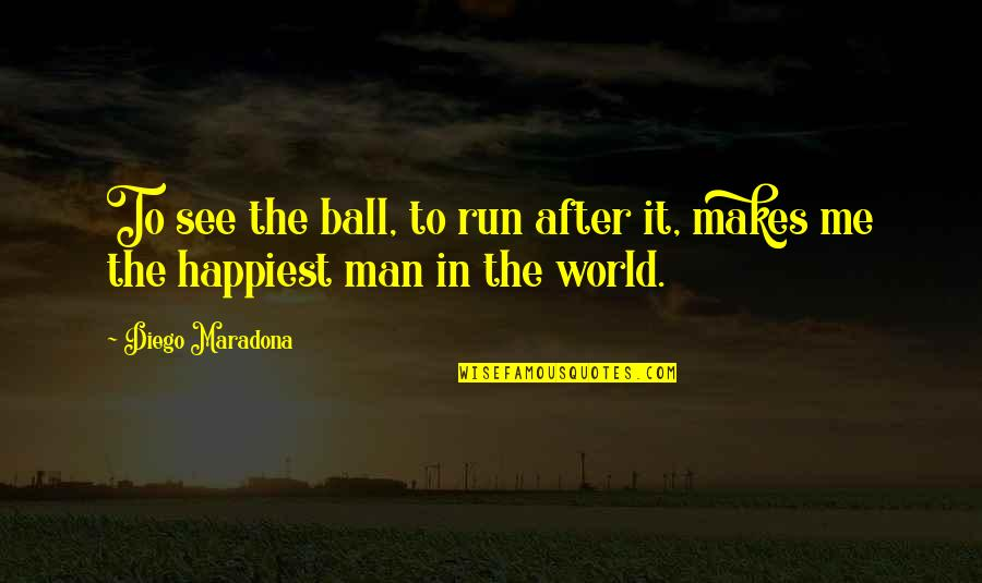 Funny Budget Quotes By Diego Maradona: To see the ball, to run after it,