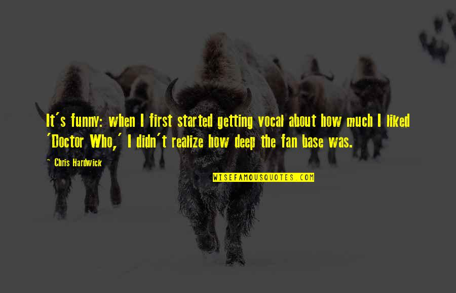 Funny But Deep Quotes By Chris Hardwick: It's funny: when I first started getting vocal