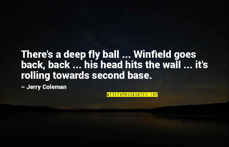 Funny But Deep Quotes By Jerry Coleman: There's a deep fly ball ... Winfield goes