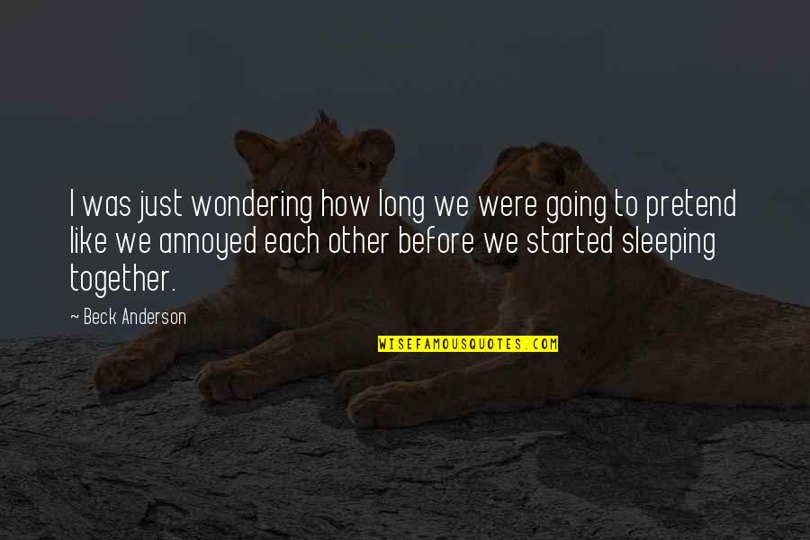 Funny But Romantic Quotes By Beck Anderson: I was just wondering how long we were