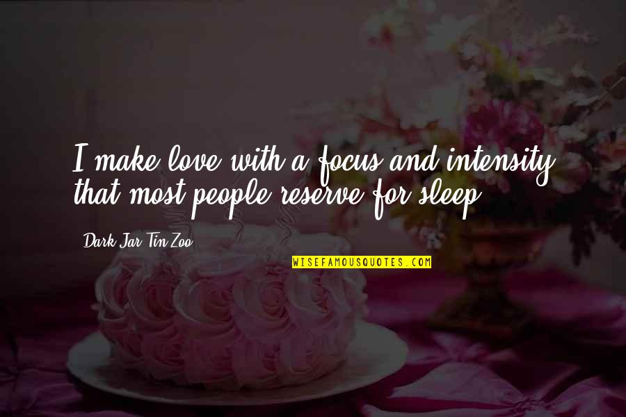 Funny But Romantic Quotes By Dark Jar Tin Zoo: I make love with a focus and intensity