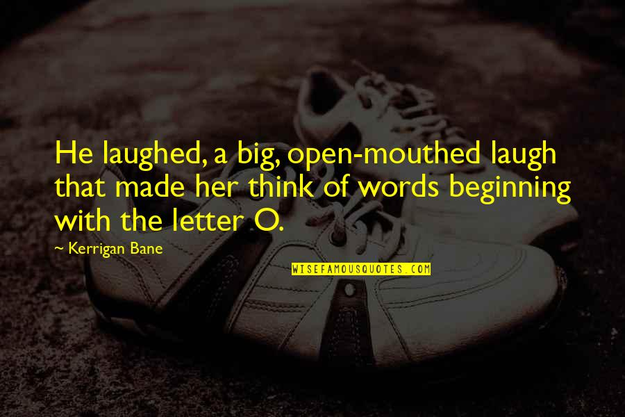 Funny But Romantic Quotes By Kerrigan Bane: He laughed, a big, open-mouthed laugh that made