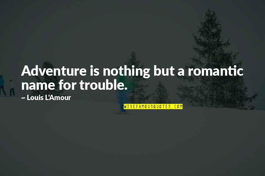 Funny But Romantic Quotes By Louis L'Amour: Adventure is nothing but a romantic name for