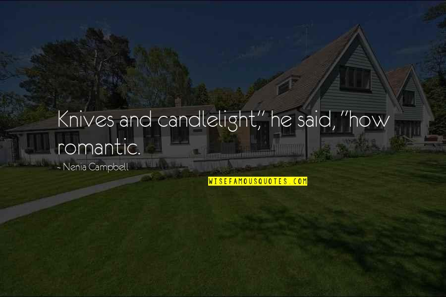 """Funny But Romantic Quotes By Nenia Campbell: Knives and candlelight,"""" he said, """"how romantic."""