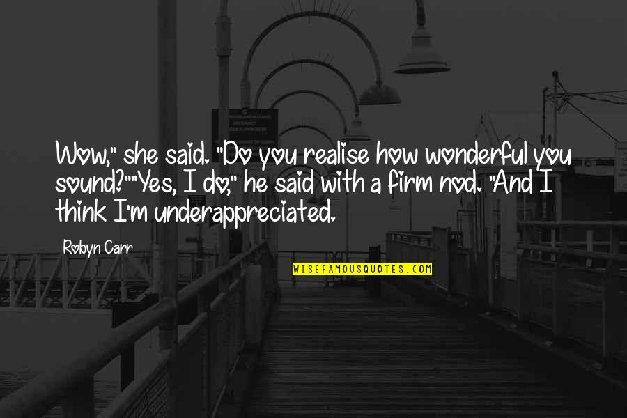 """Funny But Romantic Quotes By Robyn Carr: Wow,"""" she said. """"Do you realise how wonderful"""
