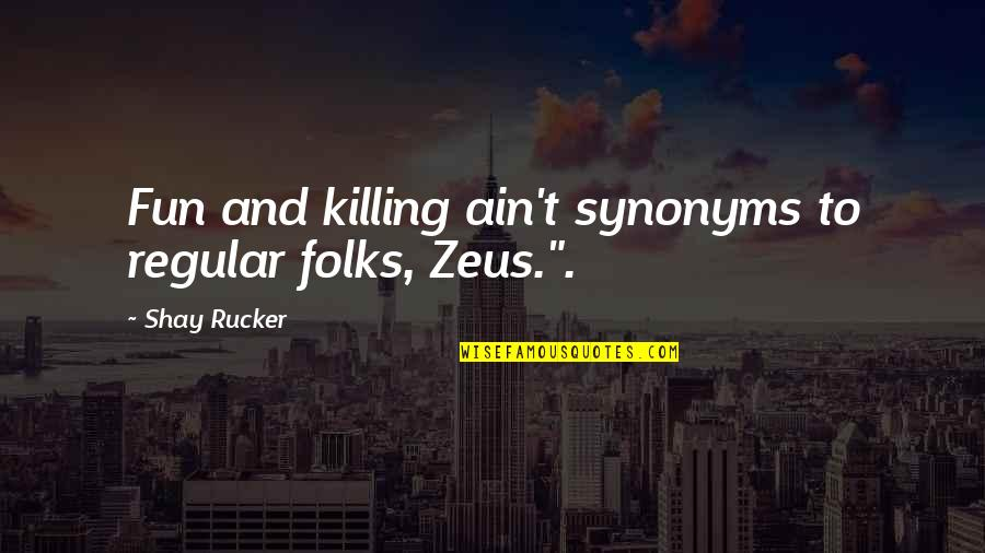 Funny But Romantic Quotes By Shay Rucker: Fun and killing ain't synonyms to regular folks,