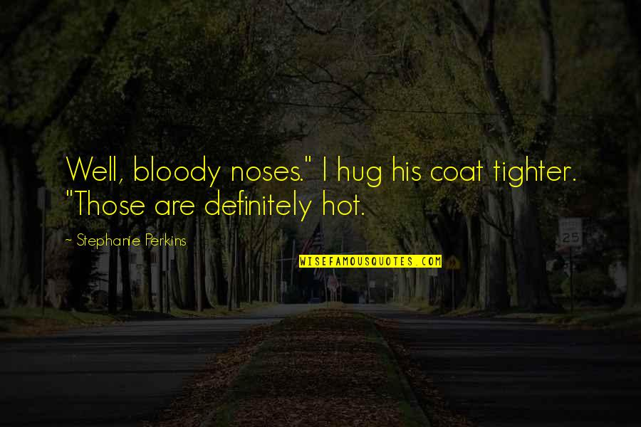"""Funny But Romantic Quotes By Stephanie Perkins: Well, bloody noses."""" I hug his coat tighter."""