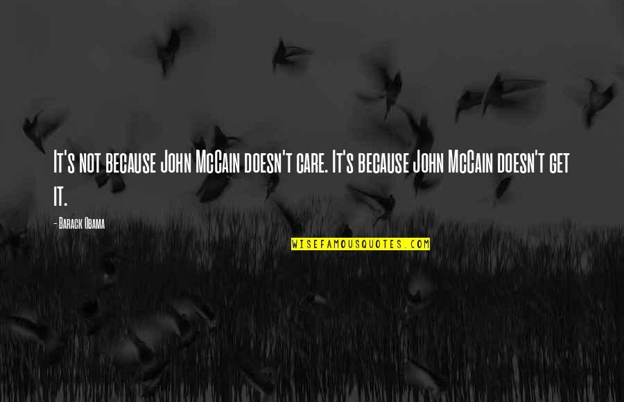 Funny But Sarcastic Quotes By Barack Obama: It's not because John McCain doesn't care. It's