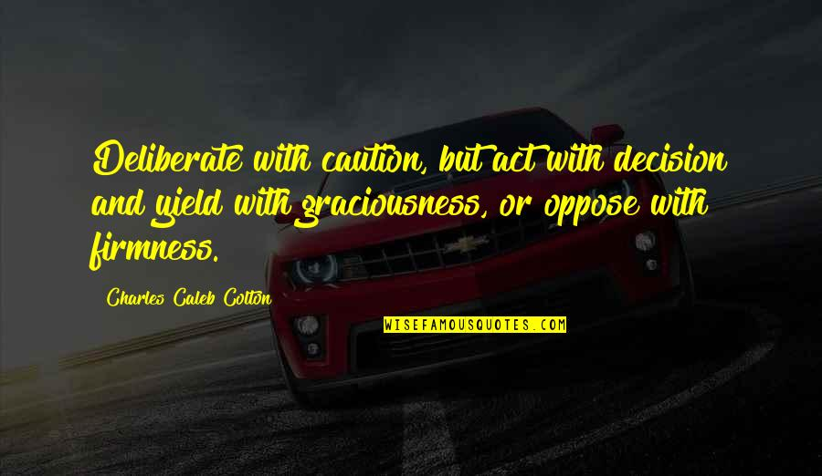 Funny But Sarcastic Quotes By Charles Caleb Colton: Deliberate with caution, but act with decision and