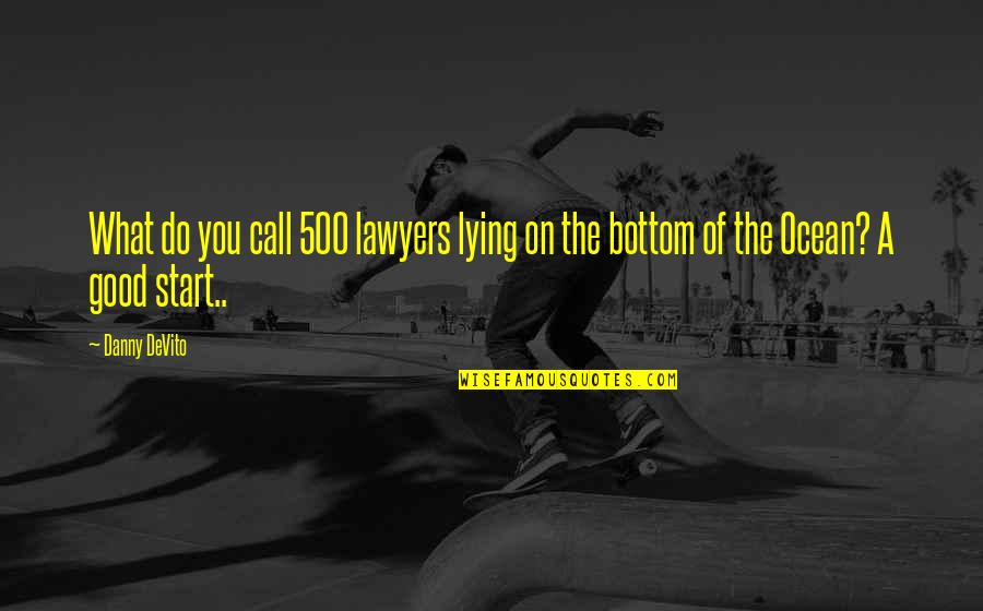 Funny But Sarcastic Quotes By Danny DeVito: What do you call 500 lawyers lying on
