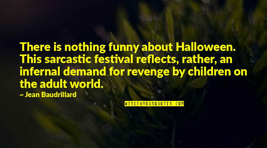 Funny But Sarcastic Quotes By Jean Baudrillard: There is nothing funny about Halloween. This sarcastic