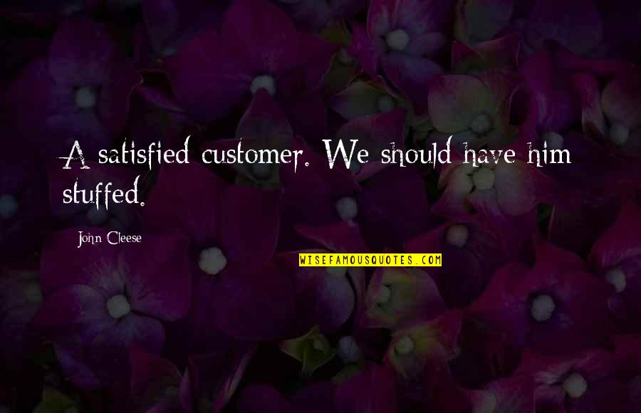 Funny But Sarcastic Quotes By John Cleese: A satisfied customer. We should have him stuffed.