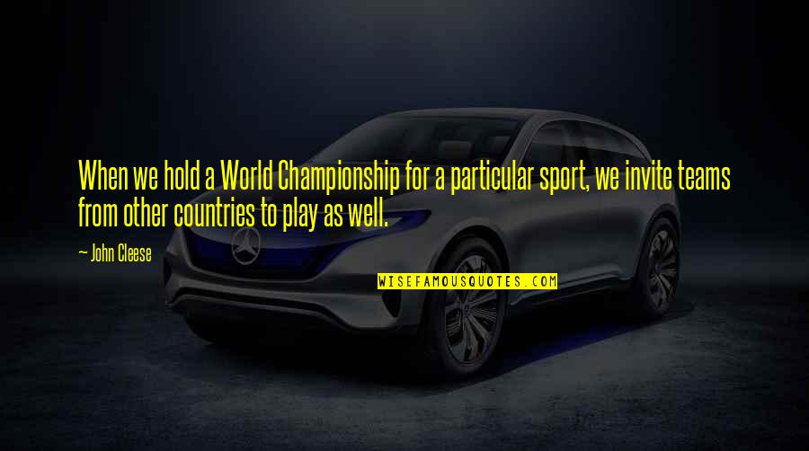 Funny But Sarcastic Quotes By John Cleese: When we hold a World Championship for a