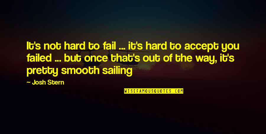 Funny But Sarcastic Quotes By Josh Stern: It's not hard to fail ... it's hard