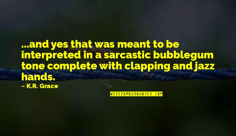 Funny But Sarcastic Quotes By K.R. Grace: ...and yes that was meant to be interpreted